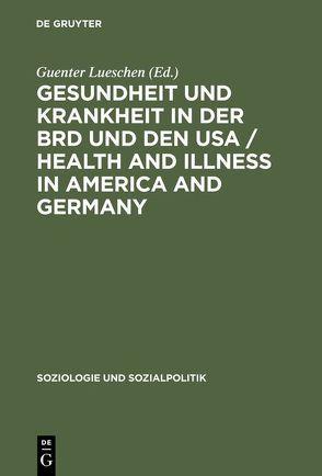 Gesundheit und Krankheit in der BRD und den USA von Lueschen,  Guenter