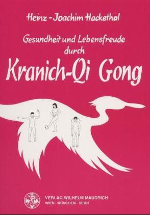 Gesundheit und Lebensfreude durch Kranich-Qi Gong von Hackethal,  Heinz J