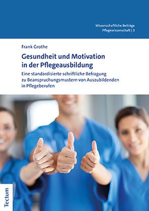 Gesundheit und Motivation in der Pflegeausbildung von Grothe,  Frank