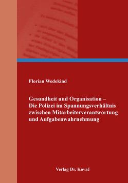 Gesundheit und Organisation – Die Polizei im Spannungsverhältnis zwischen Mitarbeiterverantwortung und Aufgabenwahrnehmung von Wedekind,  Florian