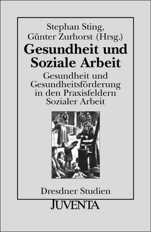 Gesundheit und Soziale Arbeit von Sting,  Stephan, Zurhorst,  Günter
