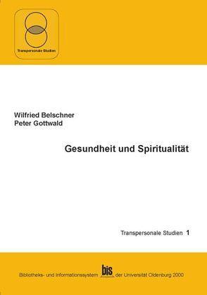 Gesundheit und Spiritualität von Belschner,  Wilfried, Gottwald,  Peter