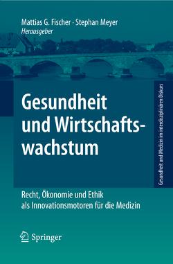 Gesundheit und Wirtschaftswachstum von Fischer,  Mattias G., Meyer,  Stephan