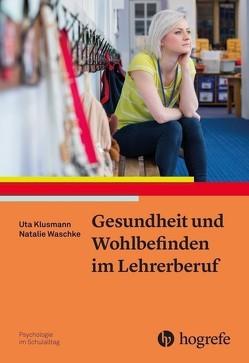 Gesundheit und Wohlbefinden im Lehrerberuf von Klusmann,  Uta, Waschke,  Natalie