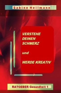 Gesundheit / Verstehe deinen Schmerz und werde kreativ von Heilmann,  Sabine