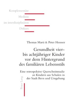Gesundheit vier- bis achtjähriger Kinder vor dem Hintergrund des familiären Lebensstils von Heusser,  Peter, Marti,  Thomas