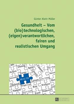 Gesundheit – Vom (bio)technologischen, (eigen)verantwortlichen, fairen und realistischen Umgang von Müller,  Günter Alwin