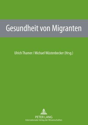 Gesundheit von Migranten von Thamer,  Ulrich, Wüstenbecker,  Michael