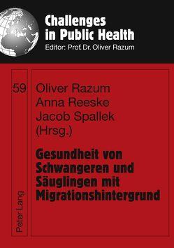 Gesundheit von Schwangeren und Säuglingen mit Migrationshintergrund von Razum,  Oliver, Reeske,  Anna, Spallek,  Jacob