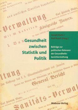 Gesundheit zwischen Statistik und Politik von Busch,  Rolf, Kuhn,  Josef