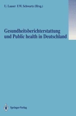 Gesundheitsberichterstattung und Public health in Deutschland von Laaser,  Ulrich, Schwartz,  Friedrich W.