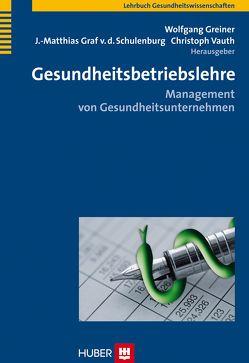 Gesundheitsbetriebslehre von Greiner,  Wolfgang, Schulenburg,  J Matthias von der, Vauth,  Christoph