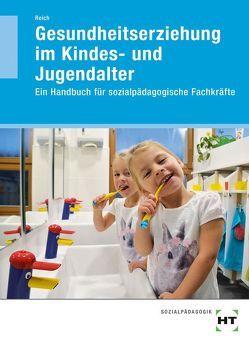 Gesundheitserziehung im Kindes- und Jugendalter von Reich,  Michaela