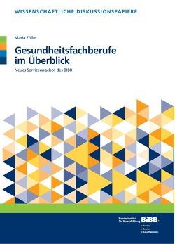 Gesundheitsfachberufe im Überblick von Bundesinstitut für Berufsbildung (BIBB), Zöller,  Maria