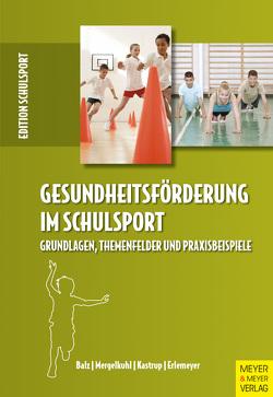 Gesundheitsförderung im Schulsport von Balz,  Eckart, Erlemeyer,  Reinhard, Kastrup,  Valerie, Mergelkuhl,  Tim
