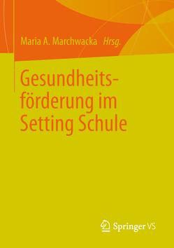 Gesundheitsförderung im Setting Schule von Marchwacka,  Maria A.