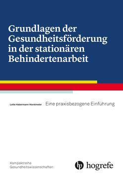 Grundlagen der Gesundheitsförderung in der stationären Behindertenarbeit von Habermann-Horstmeier,  Lotte