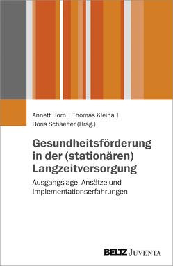 Gesundheitsförderung in der (stationären) Langzeitversorgung von Horn,  Annett, Kleina,  Thomas, Schaeffer,  Doris