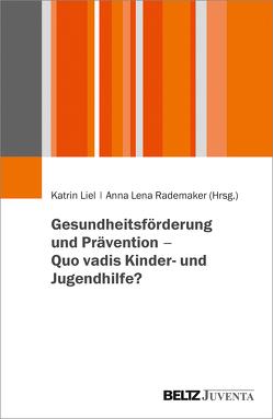 Gesundheitsförderung und Prävention – quo vadis Kinder- und Jugendhilfe? von Liel,  Katrin, Rademaker,  Anna Lena