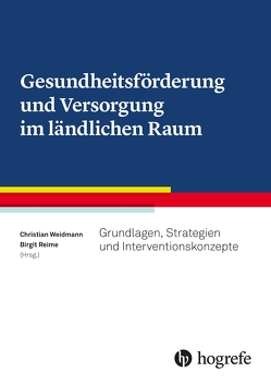 Gesundheitsförderung und Versorgung im ländlichen Raum von Reime,  Birgit, Weidmann,  Christian
