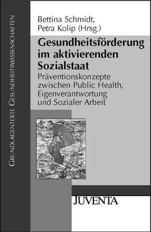 Gesundheitsförderung im aktivierenden Sozialstaat von Kolip,  Petra, Schmidt,  Bettina