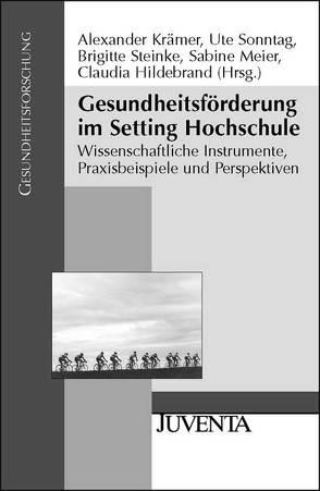 Gesundheitsförderung im Setting Hochschule von Hildebrand,  Claudia, Krämer,  Alexander, Meier,  Sabine, Sonntag,  Ute, Steinke,  Brigitte