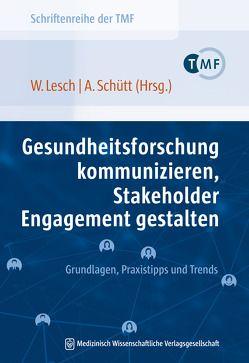 Gesundheitsforschung kommunizieren, Stakeholder Engagement gestalten von Lesch,  Wiebke, Schütt,  Antje