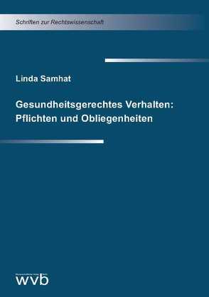 Gesundheitsgerechtes Verhalten: Pflichten und Obliegenheiten von Samhat,  Linda