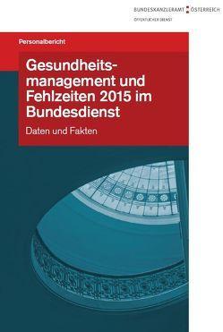 Gesundheitsmanagement und Fehlzeiten 2015 im Bundesdienst von Bundeskanzleramt Österreich,  Sektion III