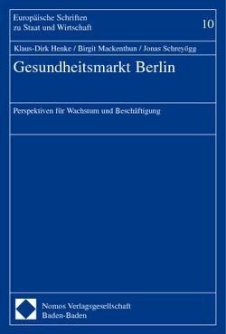 Gesundheitsmarkt Berlin von Henke,  Klaus-Dirk, Mackenthun,  Birgit, Schreyögg,  Jonas