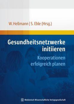 Gesundheitsnetzwerke initiieren von Eble,  Susanne, Hellmann,  Wolfgang