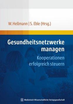 Gesundheitsnetzwerke managen von Eble,  Susanne, Hellmann,  Wolfgang