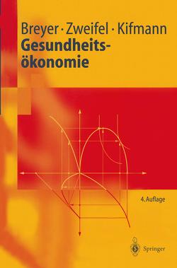 Gesundheitsökonomie von Breyer,  Friedrich, Kifmann,  Mathias, Zweifel,  Peter