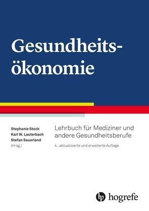 Gesundheitsökonomie von Lauterbach,  Karl W, Sauerland,  Stefan, Stock,  Stephanie