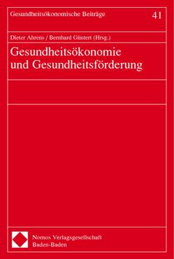 Gesundheitsökonomie und Gesundheitsförderung von Ahrens,  Dieter, Güntert,  Bernhard