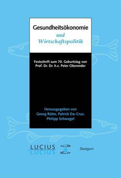 Gesundheitsökonomie und Wirtschaftspolitik von Da-Cruz,  Patrick, Rüter,  Georg, Schwegel,  Philipp