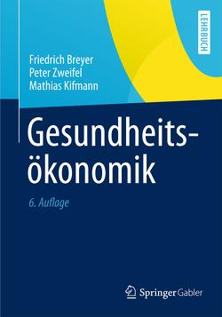 Gesundheitsökonomik von Breyer,  Friedrich, Kifmann,  Mathias, Zweifel,  Peter