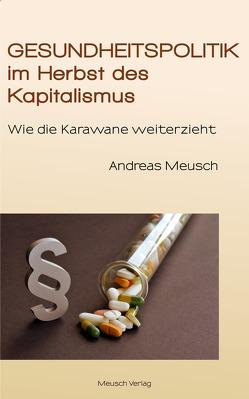 Gesundheitspolitik im Herbst des Kapitalismus von Meusch,  Andreas