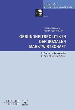 Gesundheitspolitik in der Sozialen Marktwirtschaft von Fleischmann,  Jochen, Oberender,  Peter O