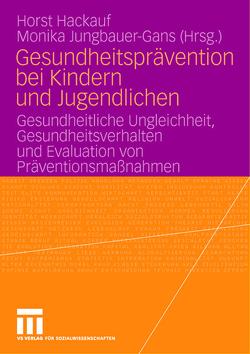 Gesundheitsprävention bei Kindern und Jugendlichen von Hackauf,  Horst, Jungbauer-Gans,  Monika
