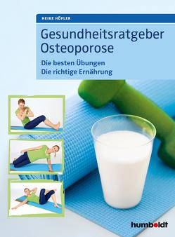Gesundheitsratgeber Osteoporose von Höfler,  Heike