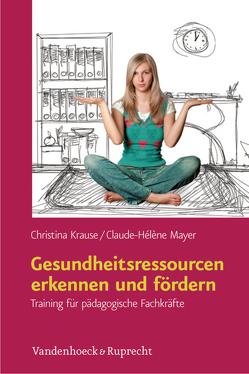 Gesundheitsressourcen erkennen und fördern von Krause,  Christina, Mayer,  Claude-Hélène
