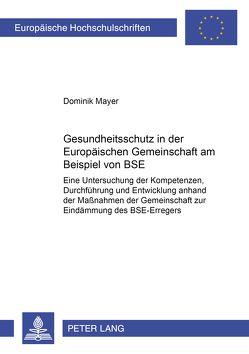 Gesundheitsschutz in der Europäischen Gemeinschaft am Beispiel von BSE von Mayer,  Dominik