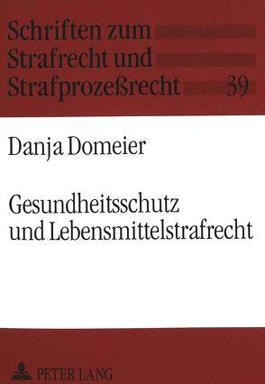 Gesundheitsschutz und Lebensmittelstrafrecht von Domeier,  Danja