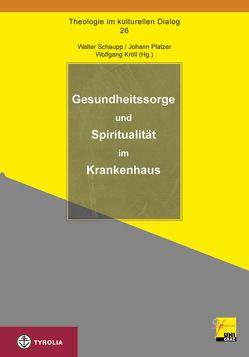 Gesundheitssorge und Spiritualität im Krankenhaus von Kröll,  Wolfgang, Platzer,  Johann, Schaupp,  Walter