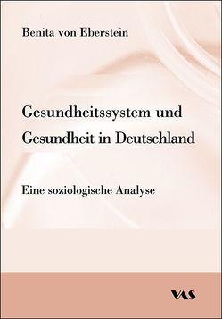 Gesundheitssystem und Gesundheit in Deutschland von Eberstein,  Benita von
