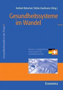 Gesundheitssysteme im Wandel von Kaufmann,  Stefan, Rebscher,  Herbert
