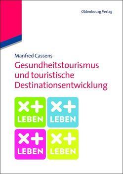 Gesundheitstourismus und touristische Destinationsentwicklung von Cassens,  Manfred