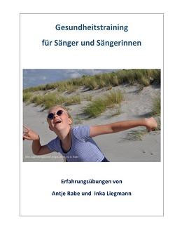 Gesundheitstraining für Sängerinnen und Sänger von Liegmann,  Inka, Rabe,  Antje