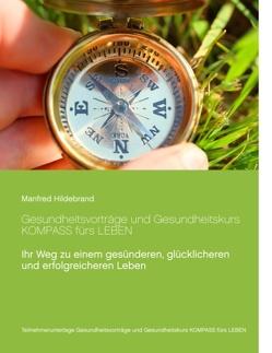 Gesundheitsvorträge und Gesundheitskurs KOMPASS fürs LEBEN von Hildebrand,  Manfred